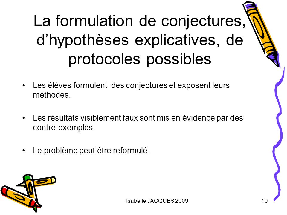 La formulation de conjectures, d'hypothèses explicatives, de protocoles possibles