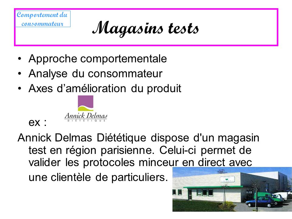 Magasins tests ex : Approche comportementale Analyse du consommateur