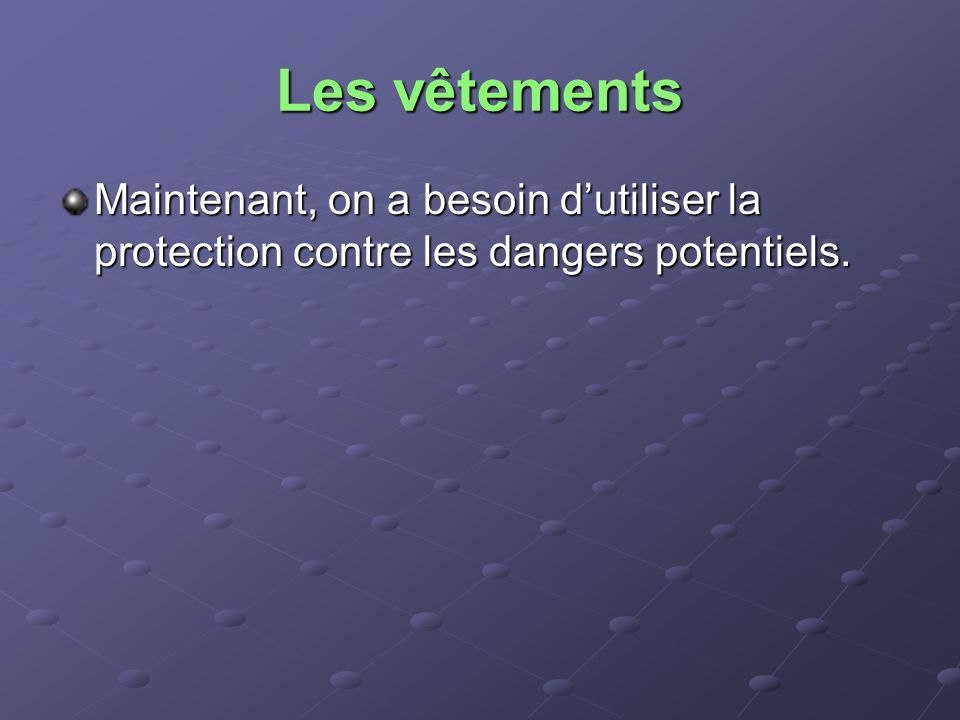 Les vêtements Maintenant, on a besoin d'utiliser la protection contre les dangers potentiels.