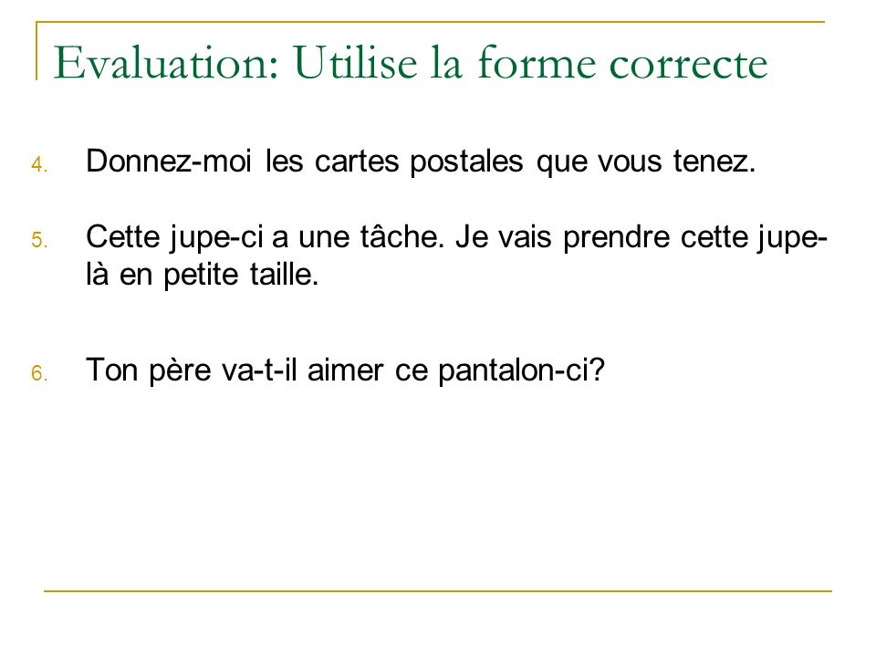 Evaluation: Utilise la forme correcte
