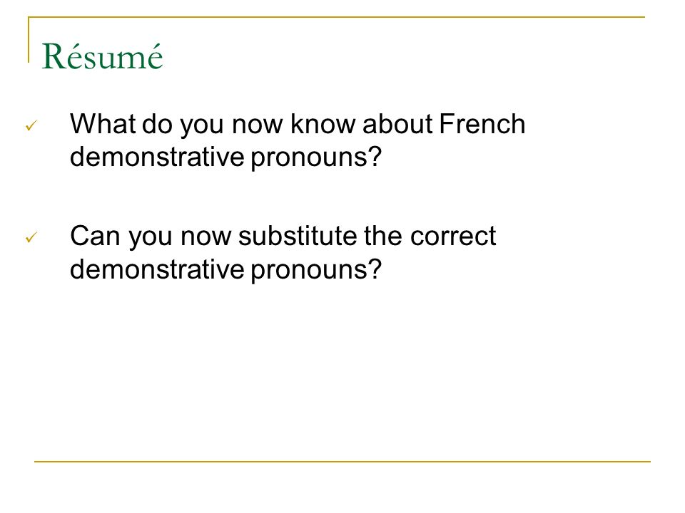 Résumé What do you now know about French demonstrative pronouns