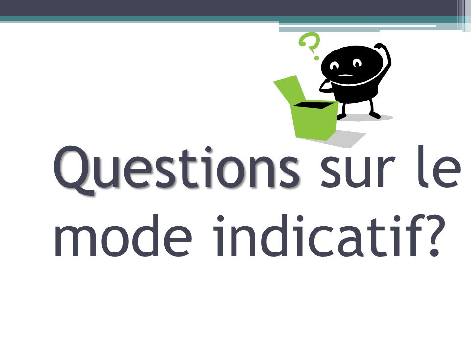 Questions sur le mode indicatif