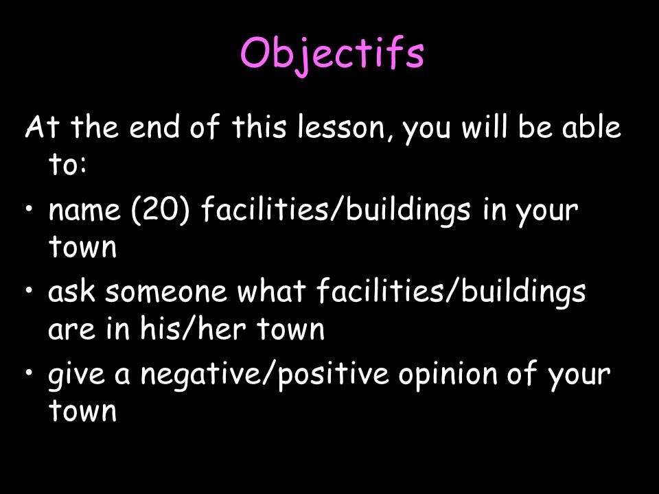 Objectifs At the end of this lesson, you will be able to: