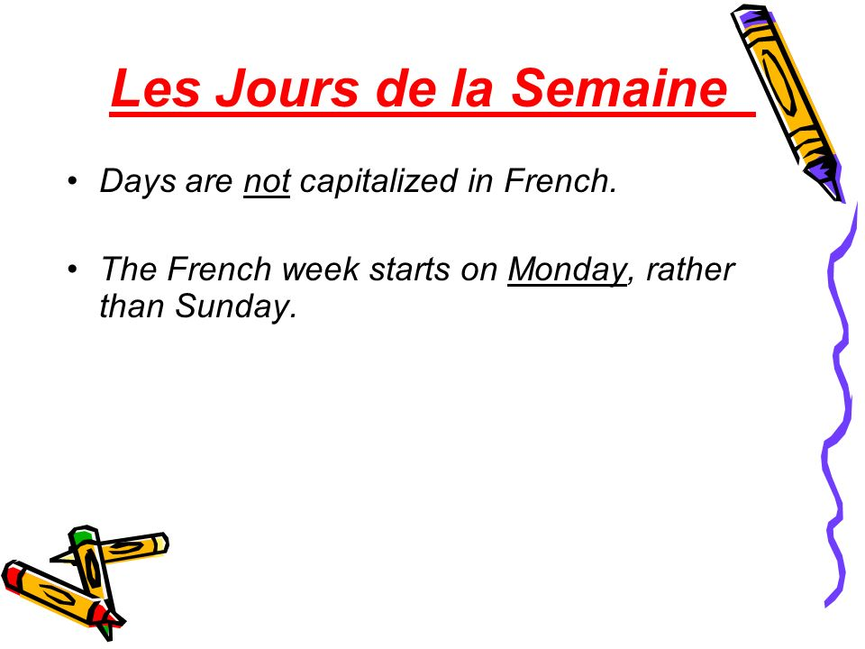 Les Jours de la Semaine Days are not capitalized in French.