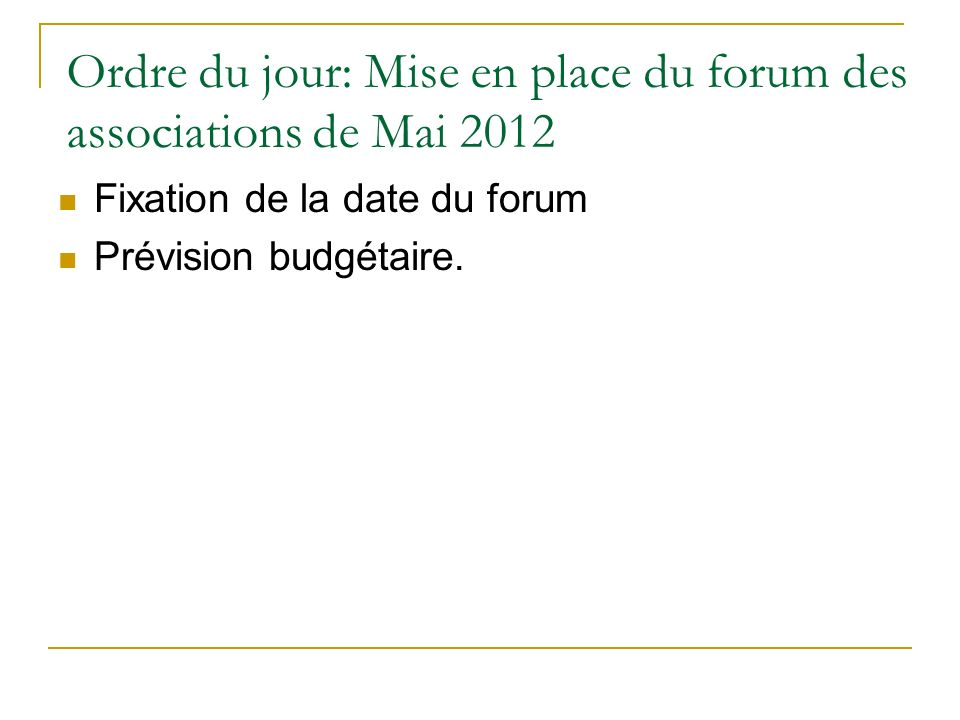 Ordre du jour: Mise en place du forum des associations de Mai 2012