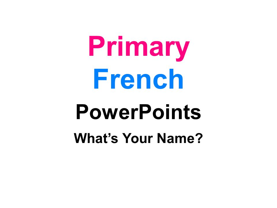 Primary French PowerPoints What's Your Name
