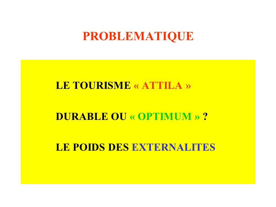 PROBLEMATIQUE LE TOURISME « ATTILA » DURABLE OU « OPTIMUM »