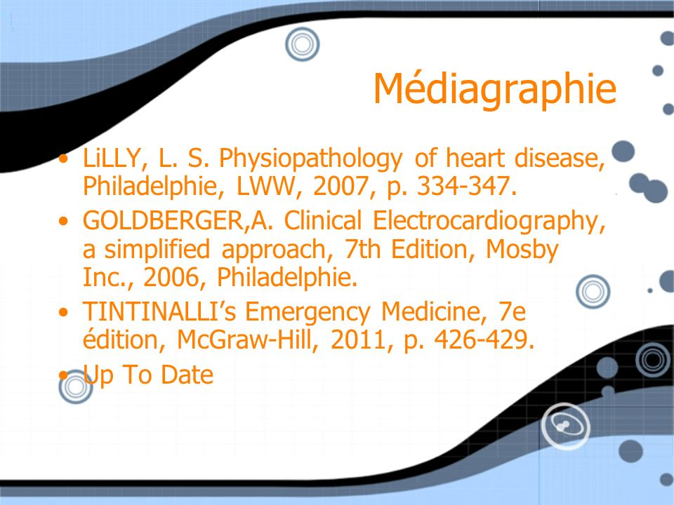 Médiagraphie LiLLY, L. S. Physiopathology of heart disease, Philadelphie, LWW, 2007, p. 334-347.