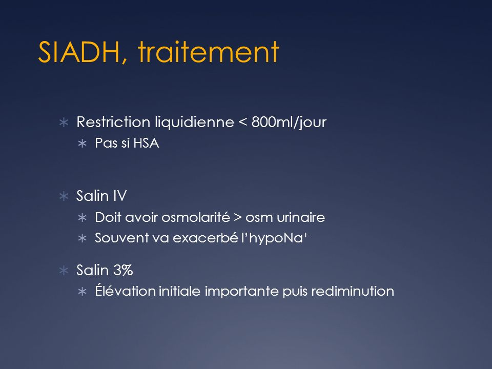 SIADH, traitement Restriction liquidienne < 800ml/jour Salin IV