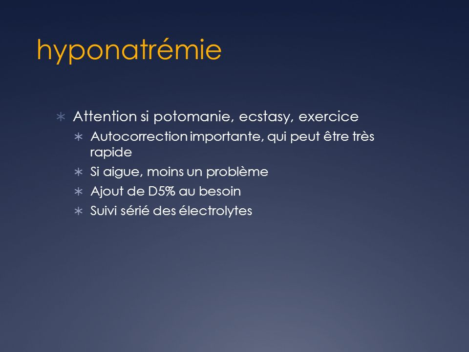 hyponatrémie Attention si potomanie, ecstasy, exercice