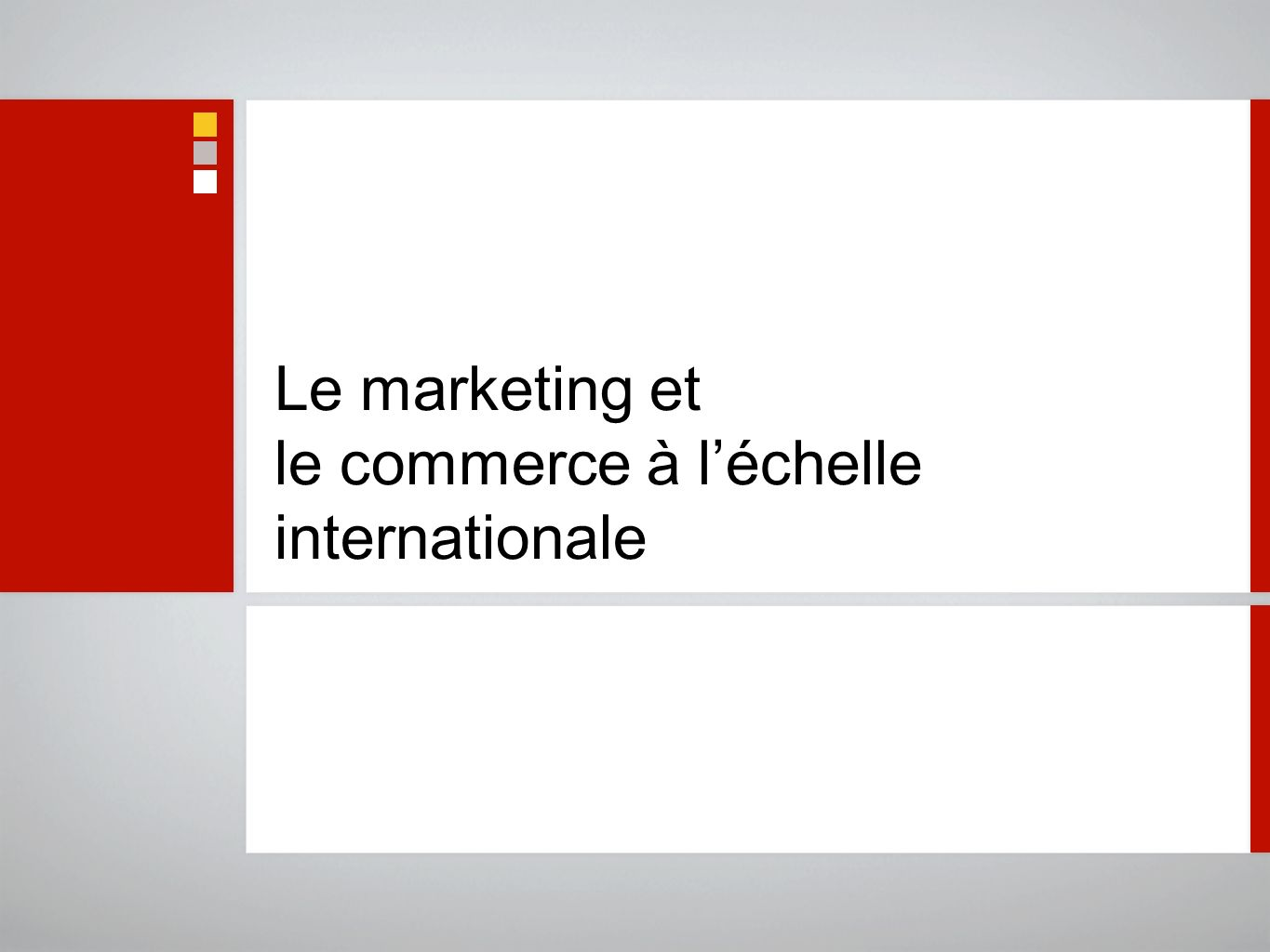 Le marketing et le commerce à l'échelle internationale