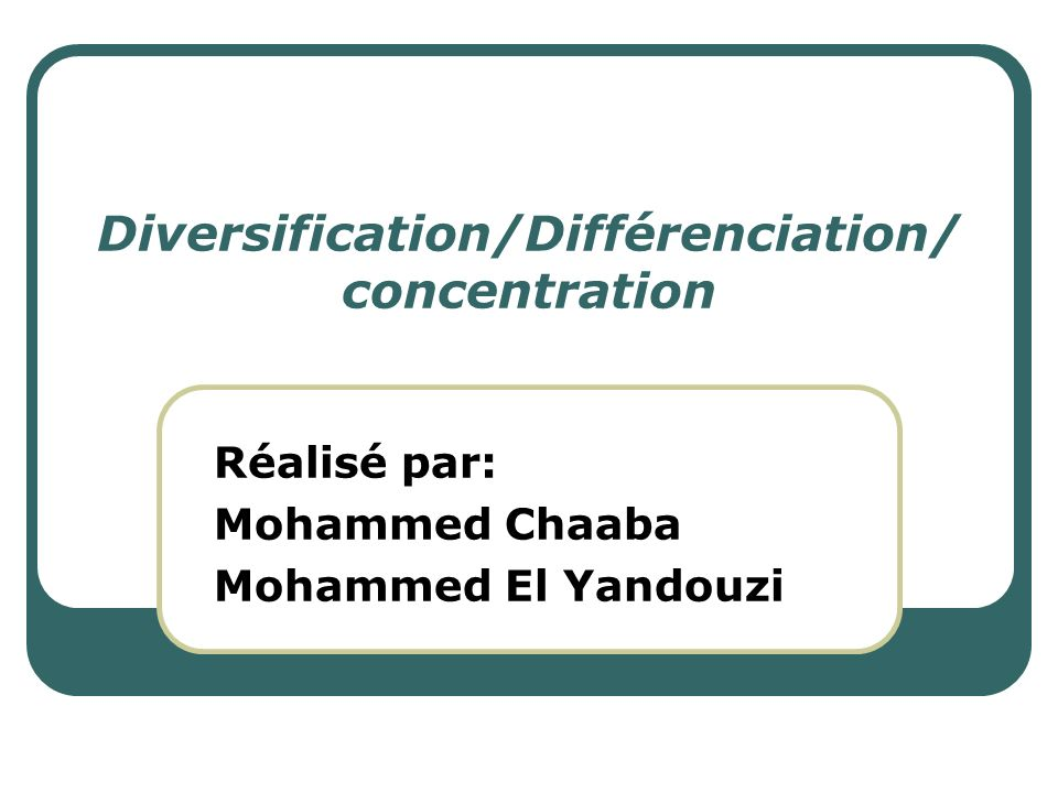 Diversification/Différenciation/concentration