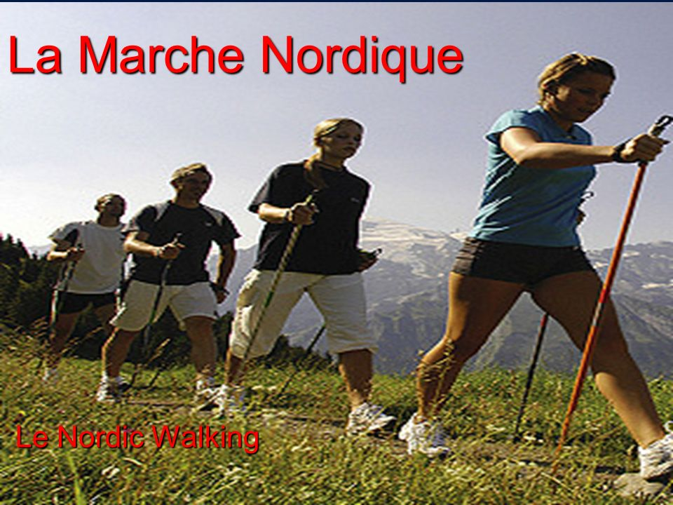 La Marche Nordique Le Nordic Walking