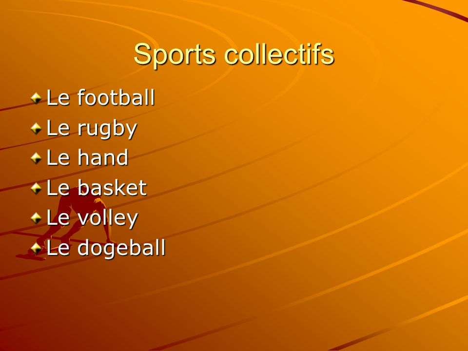 Sports collectifs Le football Le rugby Le hand Le basket Le volley