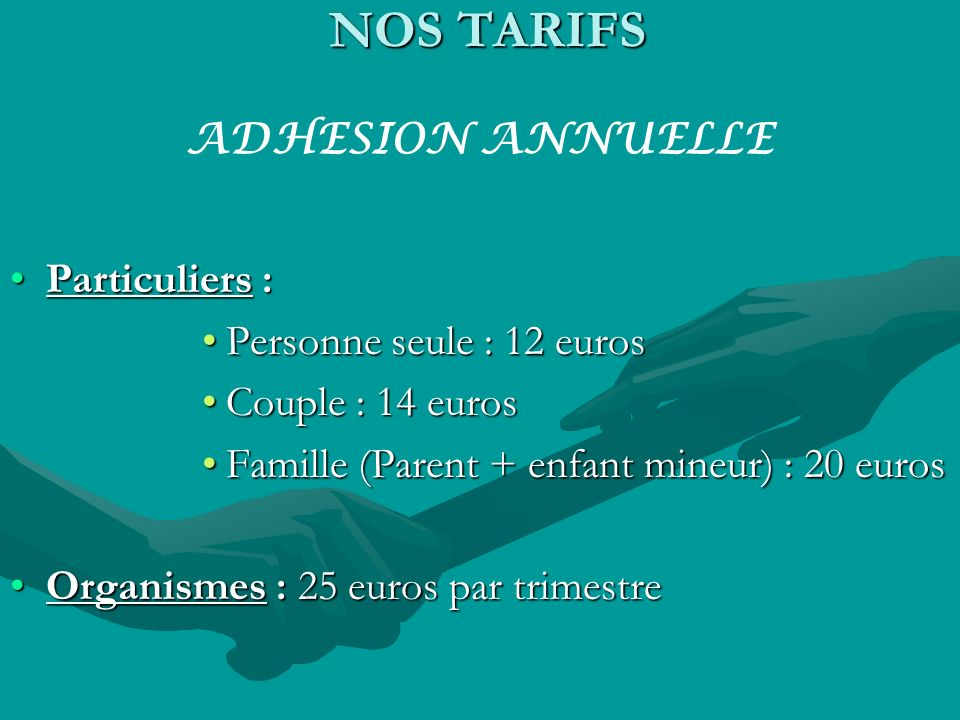 NOS TARIFS ADHESION ANNUELLE Particuliers : Personne seule : 12 euros