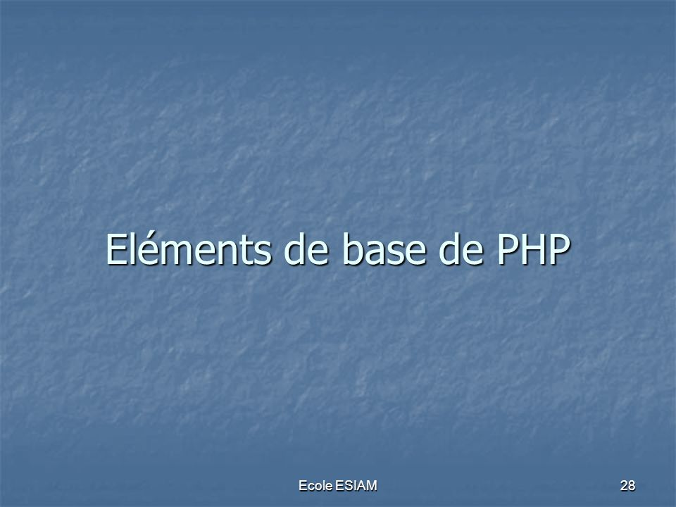 Eléments de base de PHP Ecole ESIAM