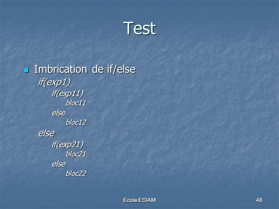 Test Imbrication de if/else if(exp1) if(exp11) else if(exp21) bloc11