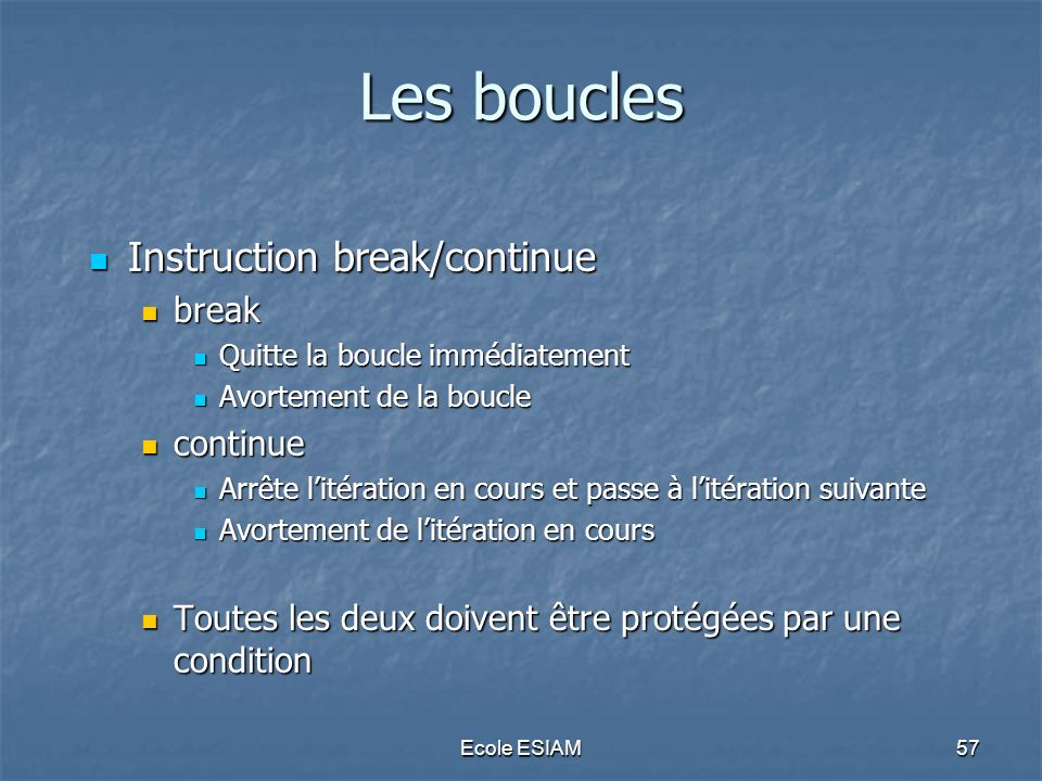 Les boucles Instruction break/continue break continue