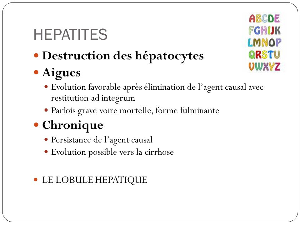 HEPATITES Destruction des hépatocytes Aigues Chronique