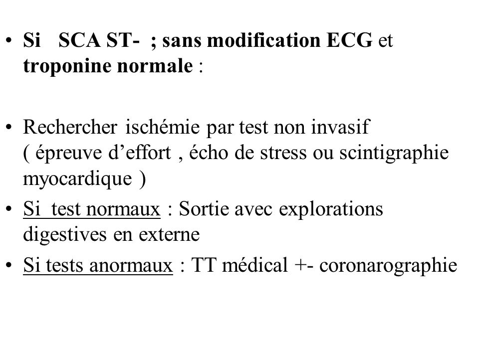 Si SCA ST- ; sans modification ECG et troponine normale :