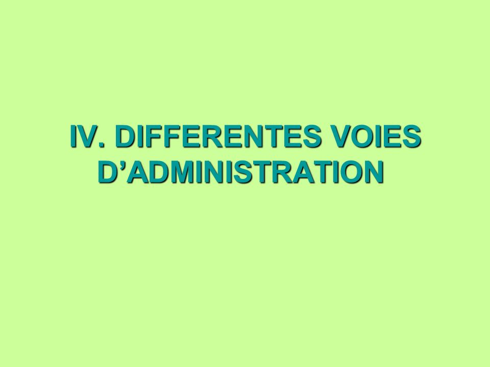 IV. DIFFERENTES VOIES D'ADMINISTRATION