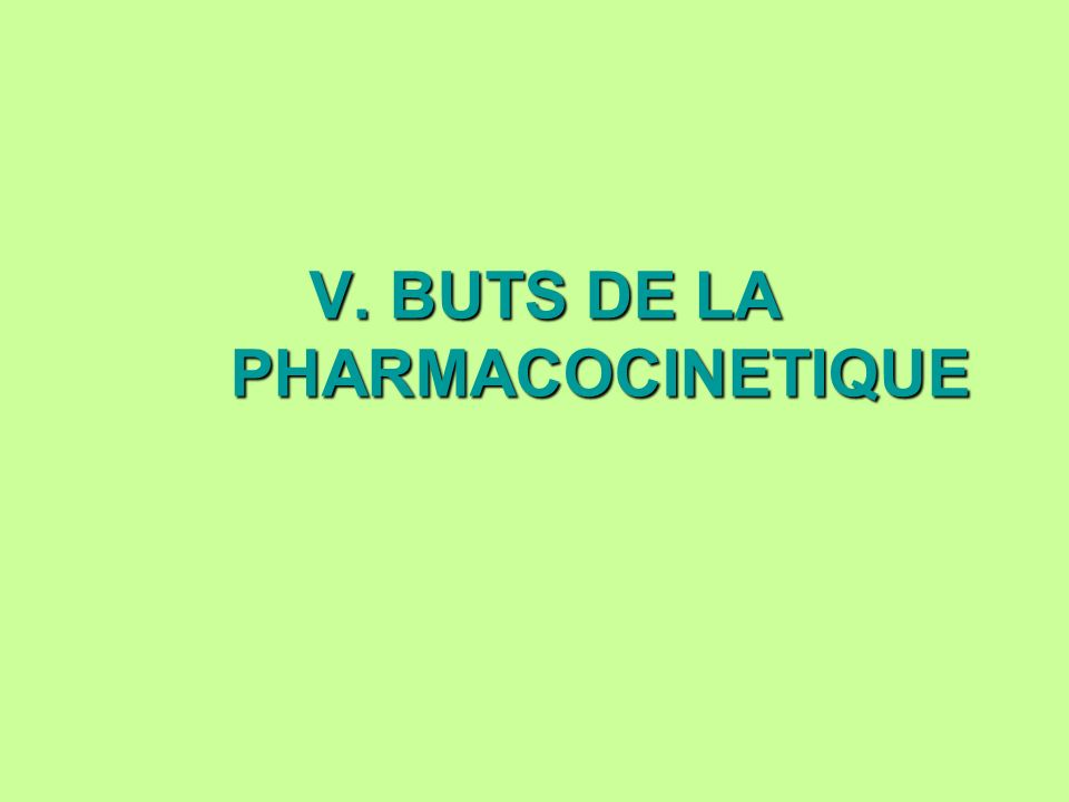V. BUTS DE LA PHARMACOCINETIQUE