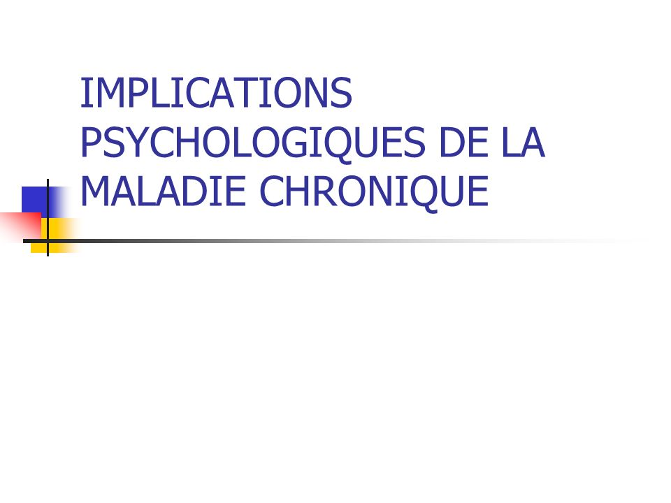 IMPLICATIONS PSYCHOLOGIQUES DE LA MALADIE CHRONIQUE