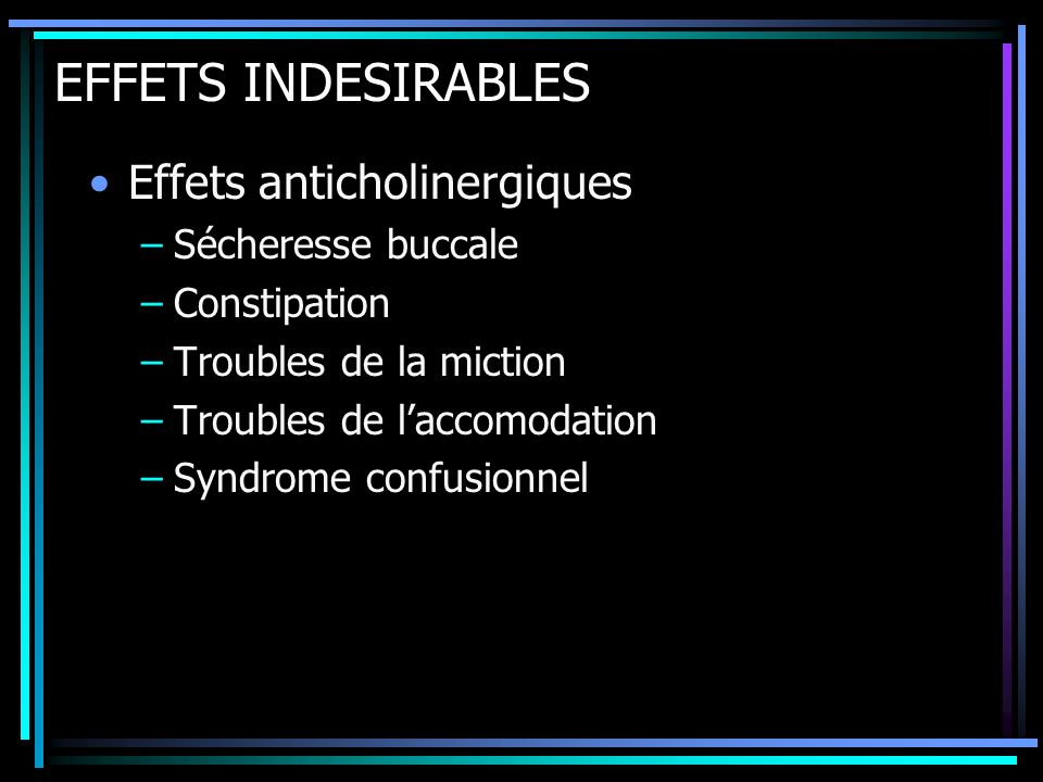 EFFETS INDESIRABLES Effets anticholinergiques Sécheresse buccale