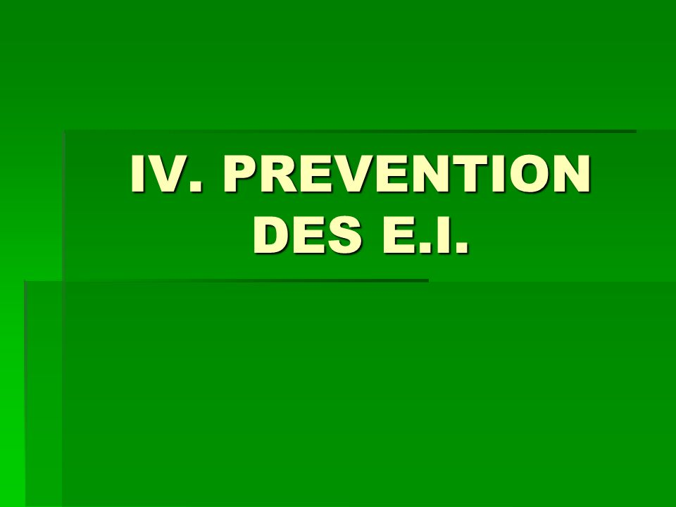 IV. PREVENTION DES E.I.