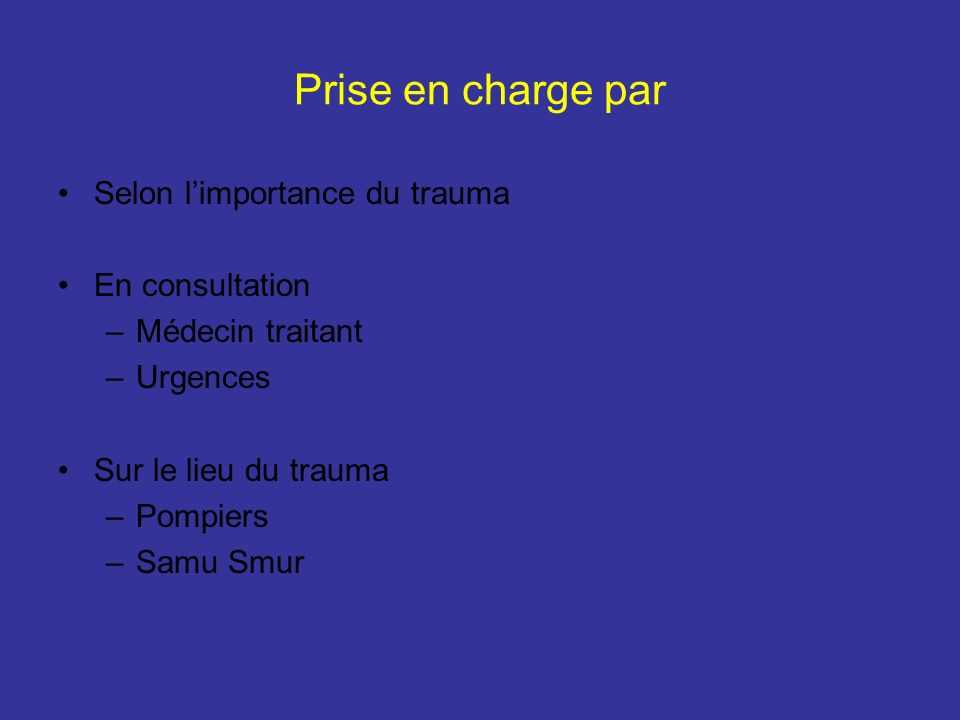 Prise en charge par Selon l'importance du trauma En consultation