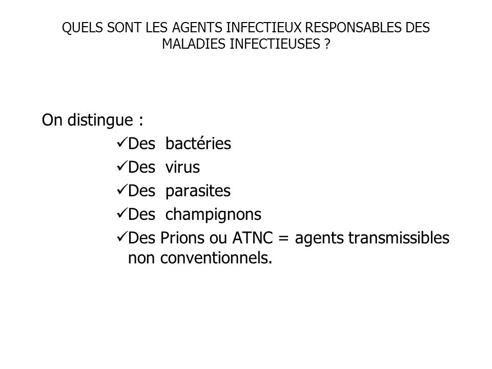 Des Prions ou ATNC = agents transmissibles non conventionnels.
