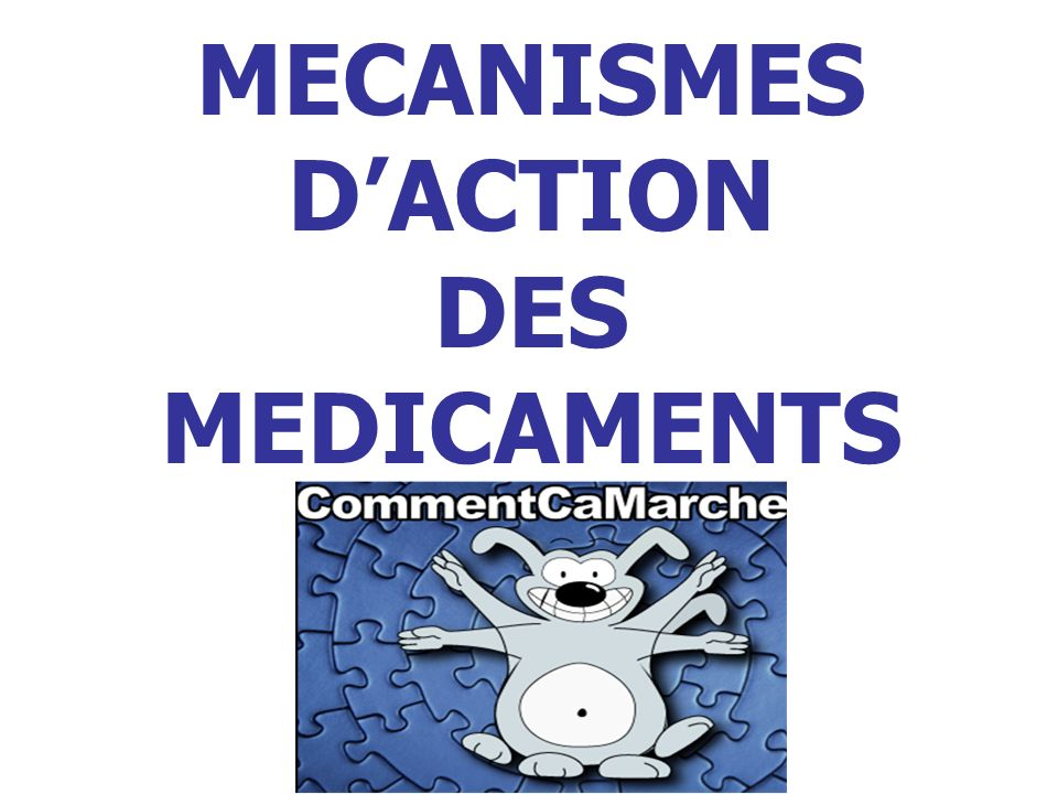 MECANISMES D'ACTION DES MEDICAMENTS