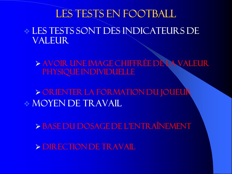 Les tests en football Les tests sont des indicateurs de valeur
