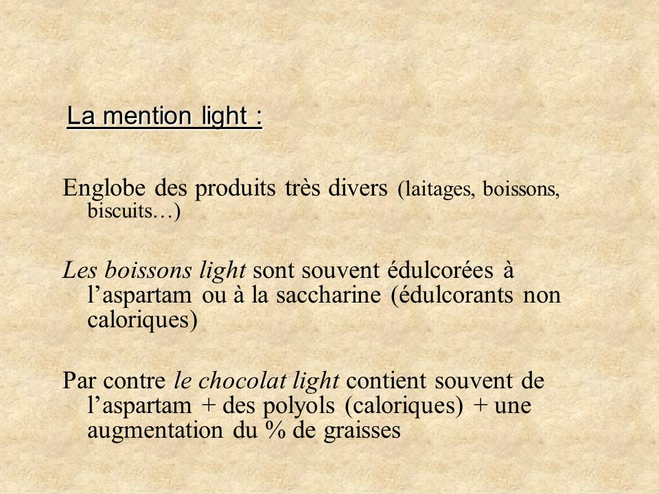 La mention light : Englobe des produits très divers (laitages, boissons, biscuits…)