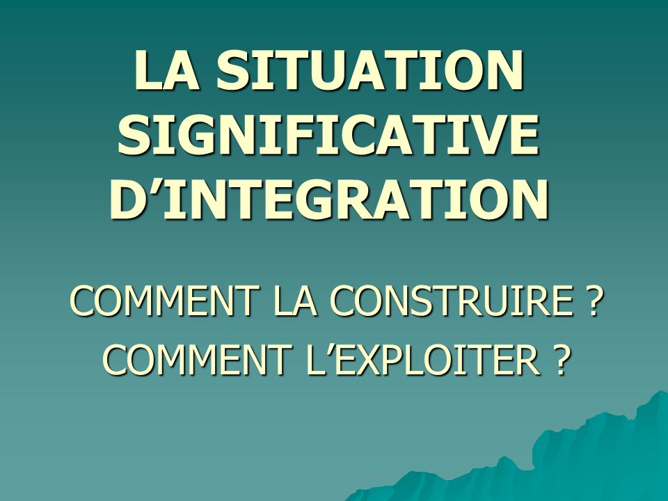 LA SITUATION SIGNIFICATIVE D'INTEGRATION