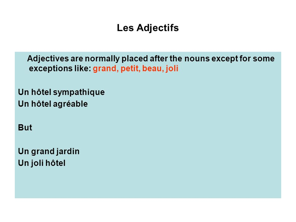 Les Adjectifs Adjectives are normally placed after the nouns except for some exceptions like: grand, petit, beau, joli.