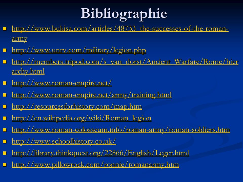 Bibliographie http://www.bukisa.com/articles/48733_the-successes-of-the-roman-army. http://www.unrv.com/military/legion.php.