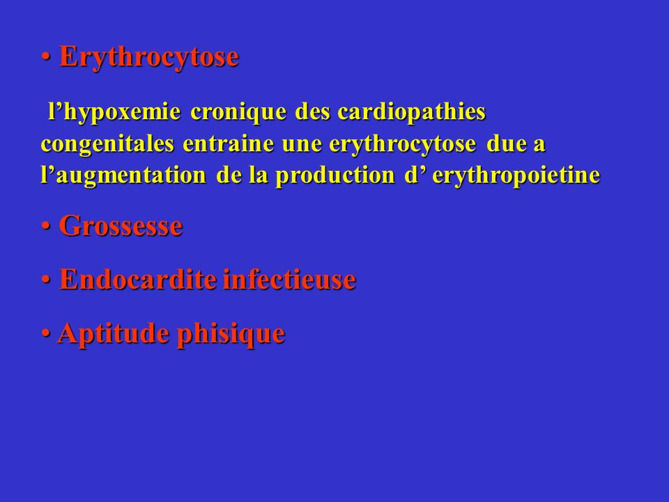 Erythrocytose l'hypoxemie cronique des cardiopathies congenitales entraine une erythrocytose due a l'augmentation de la production d' erythropoietine.