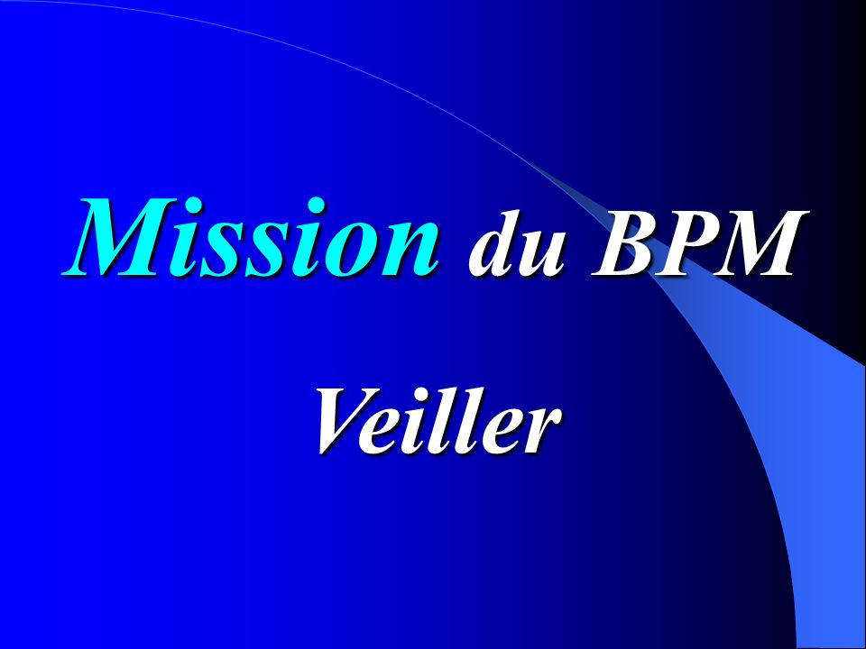 Mission du BPM Veiller