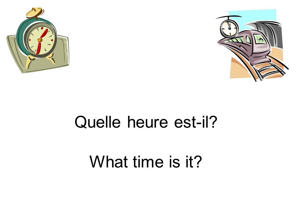Quelle heure est-il What time is it