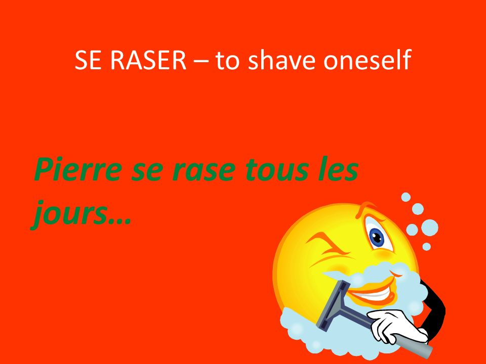 SE RASER – to shave oneself