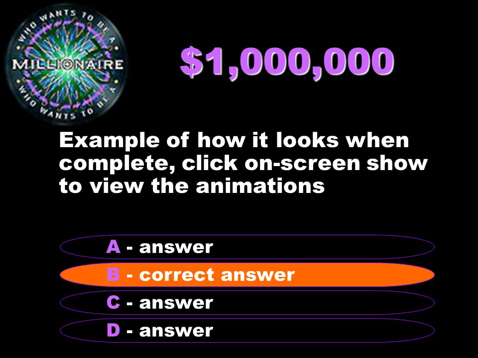 $1,000,000 Example of how it looks when complete, click on-screen show to view the animations. A - answer.