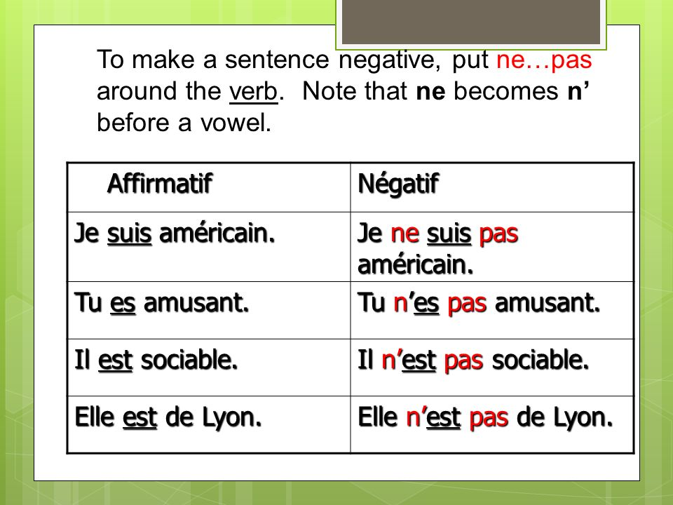 To make a sentence negative, put ne…pas
