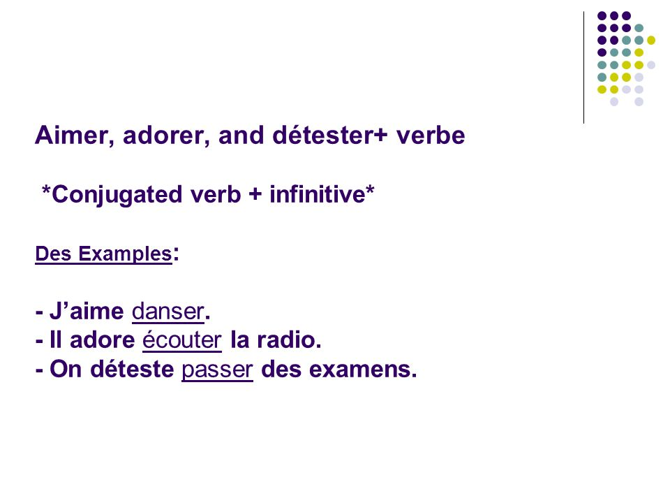 Aimer, adorer, and détester+ verbe. Conjugated verb + infinitive