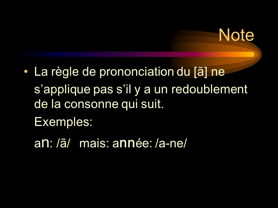 Note La règle de prononciation du [ã] ne