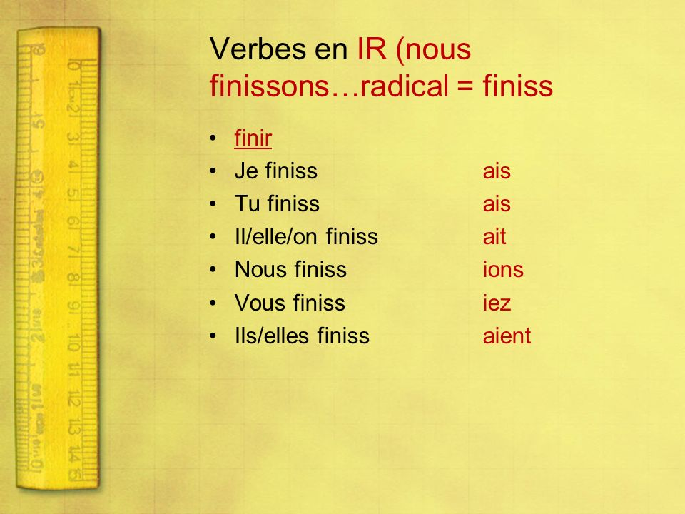 Verbes en IR (nous finissons…radical = finiss