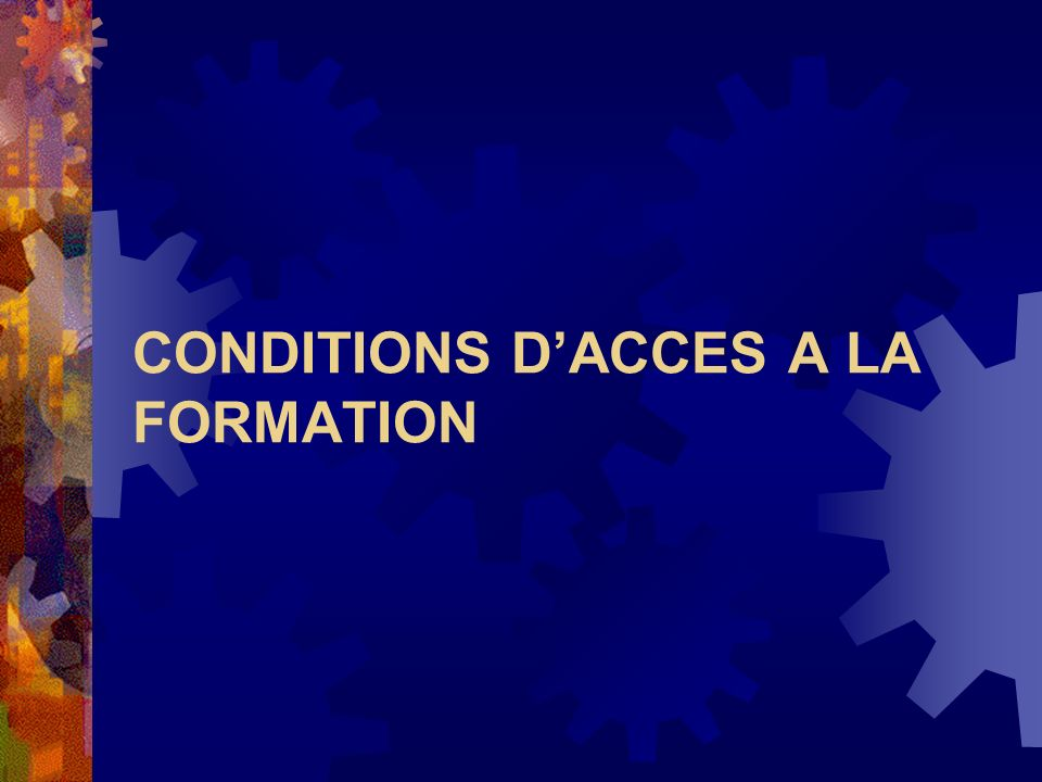CONDITIONS D'ACCES A LA FORMATION