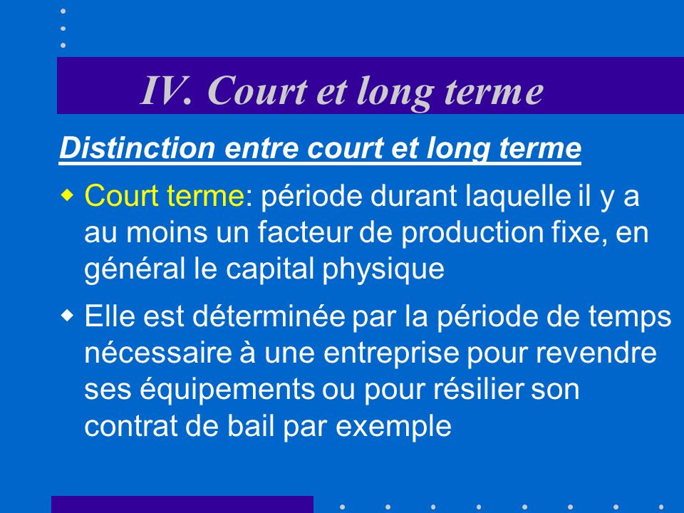 IV. Court et long terme Distinction entre court et long terme