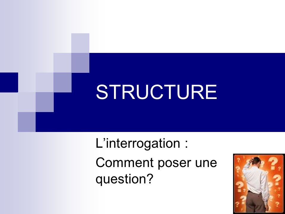 L'interrogation : Comment poser une question