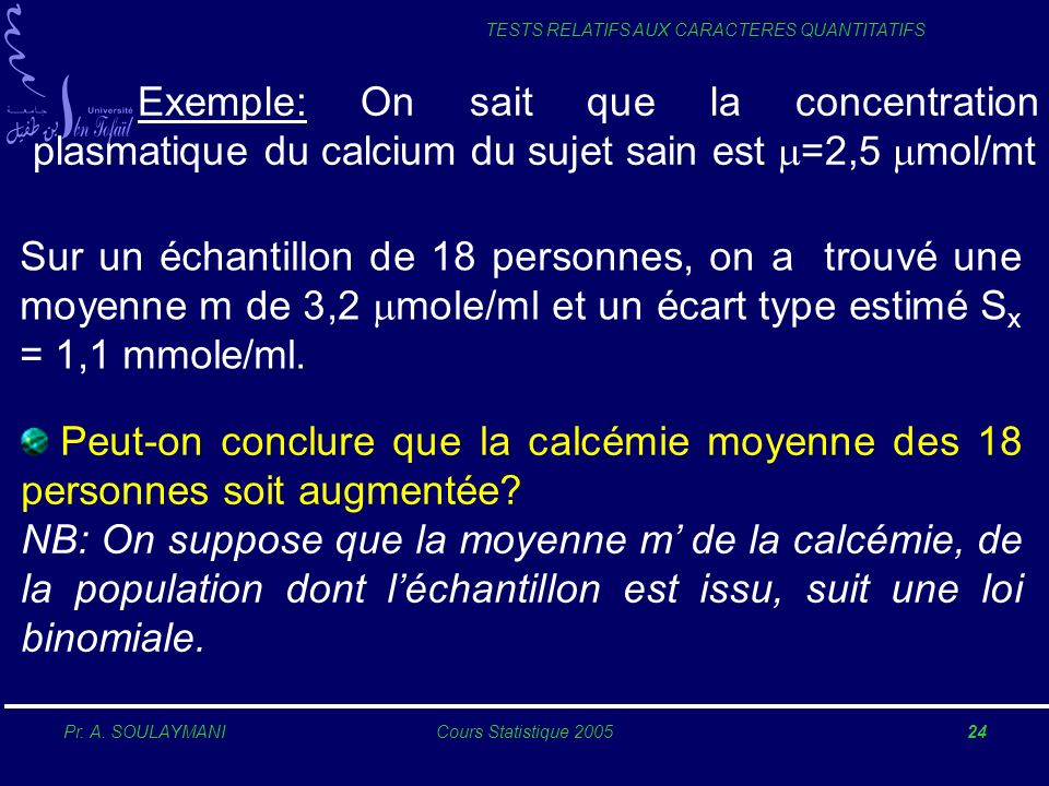 Exemple: On sait que la concentration plasmatique du calcium du sujet sain est m=2,5 mmol/mt